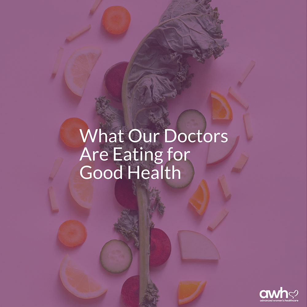 What our doctors are eating for good health.